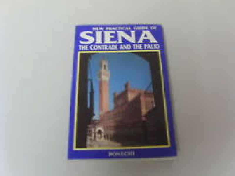 New Practical Guide of Siena: The Contrade and the Palio